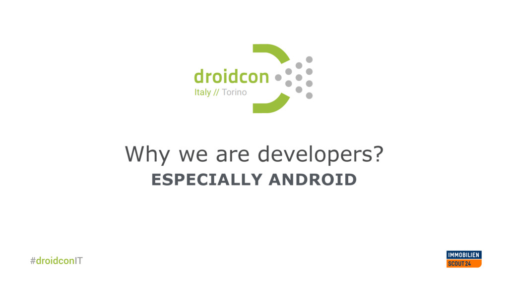 Why we are developers? ESPECIALLY ANDROID