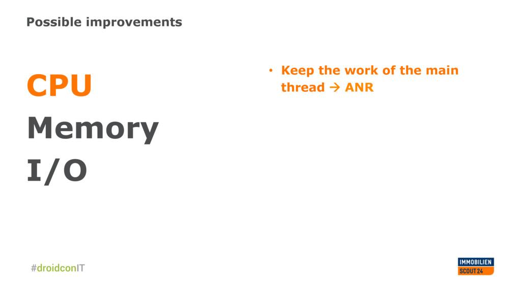 Possible improvements CPU Memory I/O • Keep th...