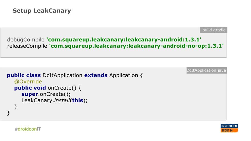 Setup LeakCanary debugCompile 'com.squareup.lea...
