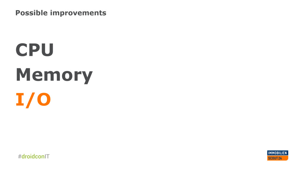 Possible improvements CPU Memory I/O