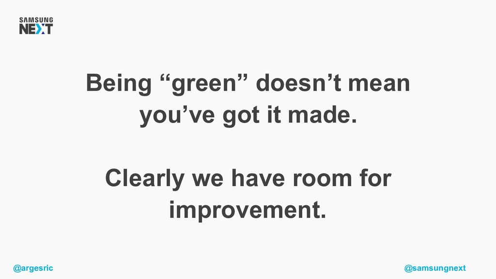 "@argesric @samsungnext Being ""green"" doesn't me..."