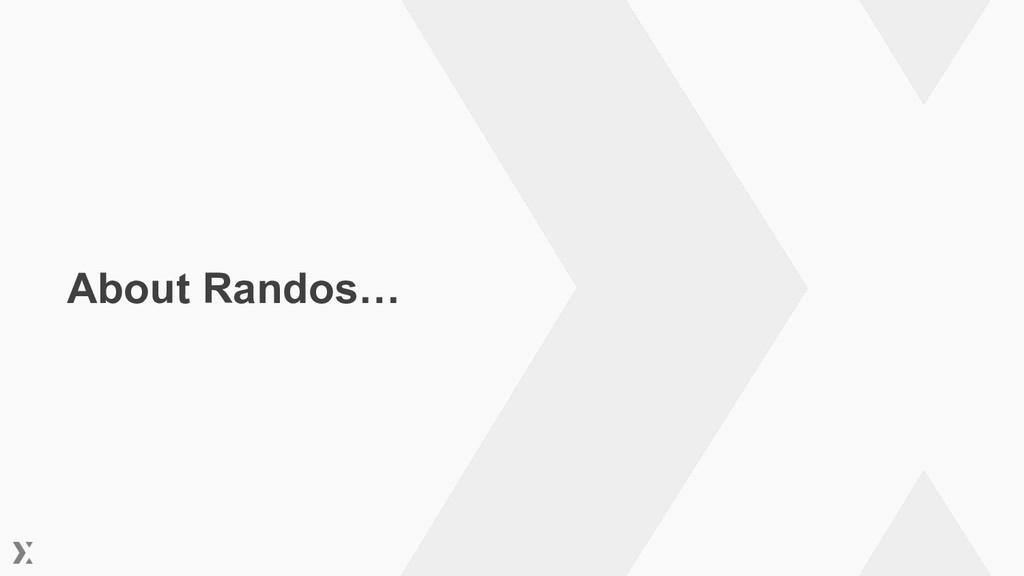 About Randos…