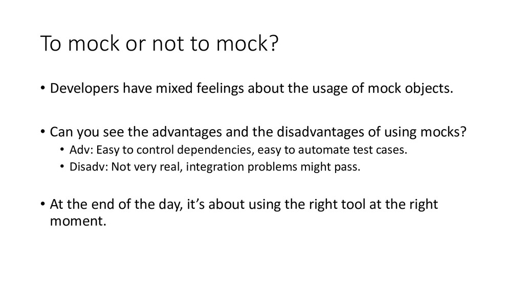 To mock or not to mock? • Developers have mixed...