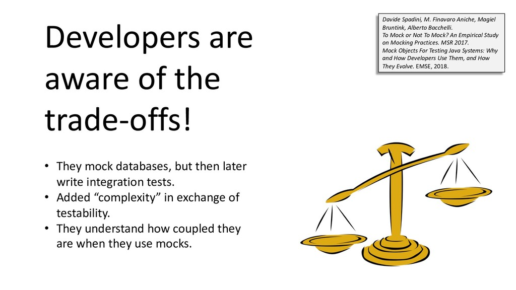 Developers are aware of the trade-offs! • They ...