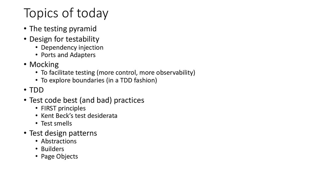 Topics of today • The testing pyramid • Design ...