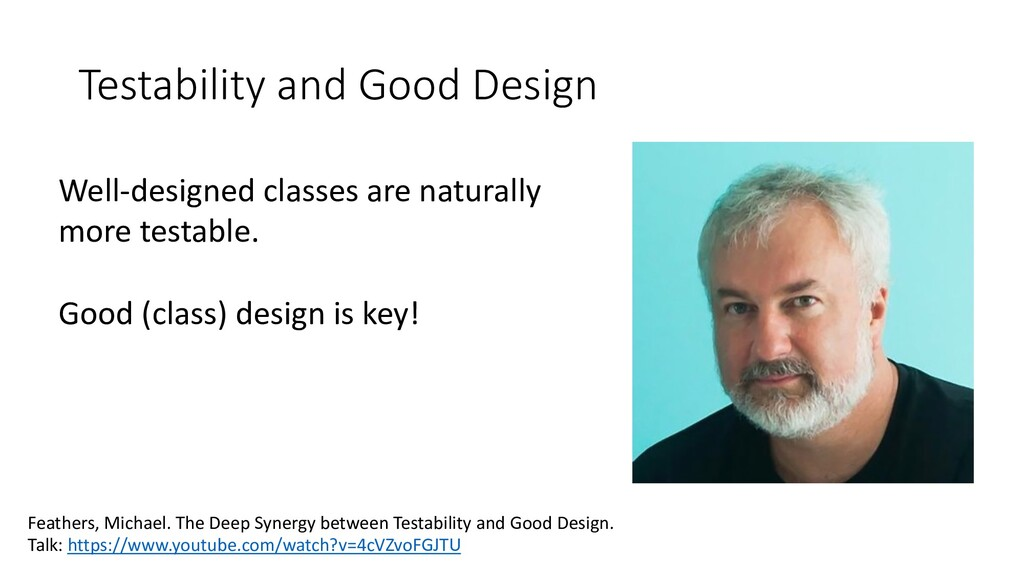 Testability and Good Design Feathers, Michael. ...