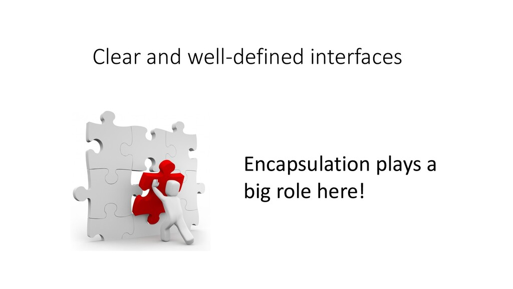 Clear and well-defined interfaces Encapsulation...