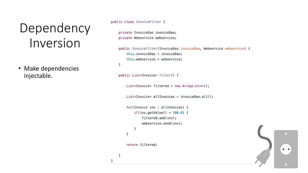 Dependency Inversion • Make dependencies inject...