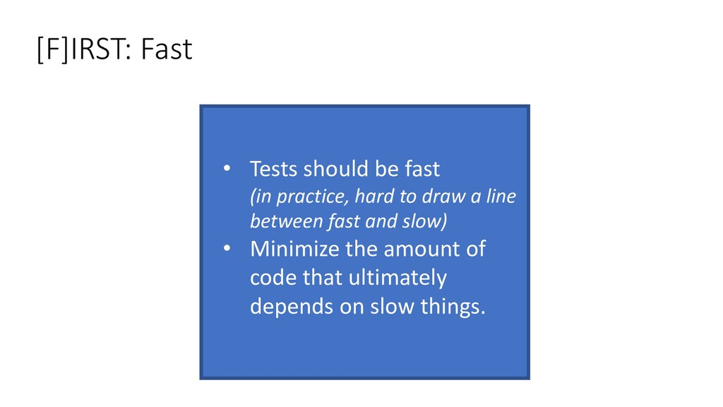 • Tests should be fast (in practice, hard to dr...