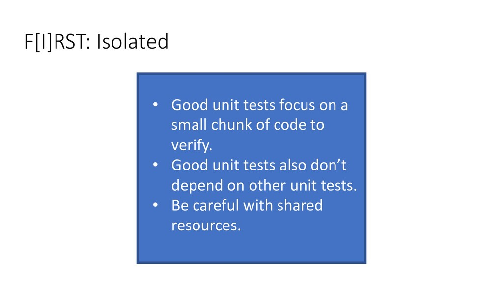 • Good unit tests focus on a small chunk of cod...