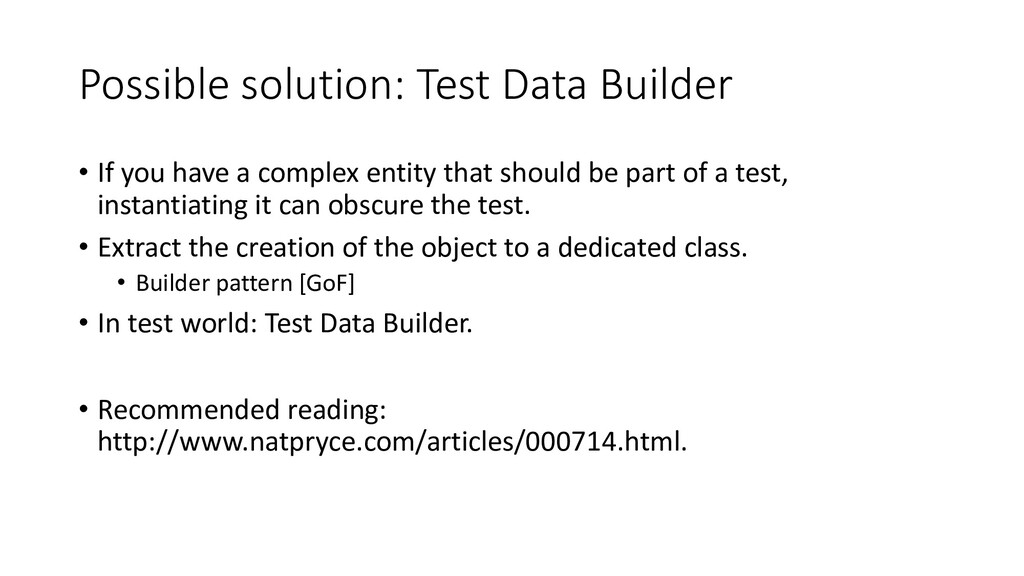 Possible solution: Test Data Builder • If you h...