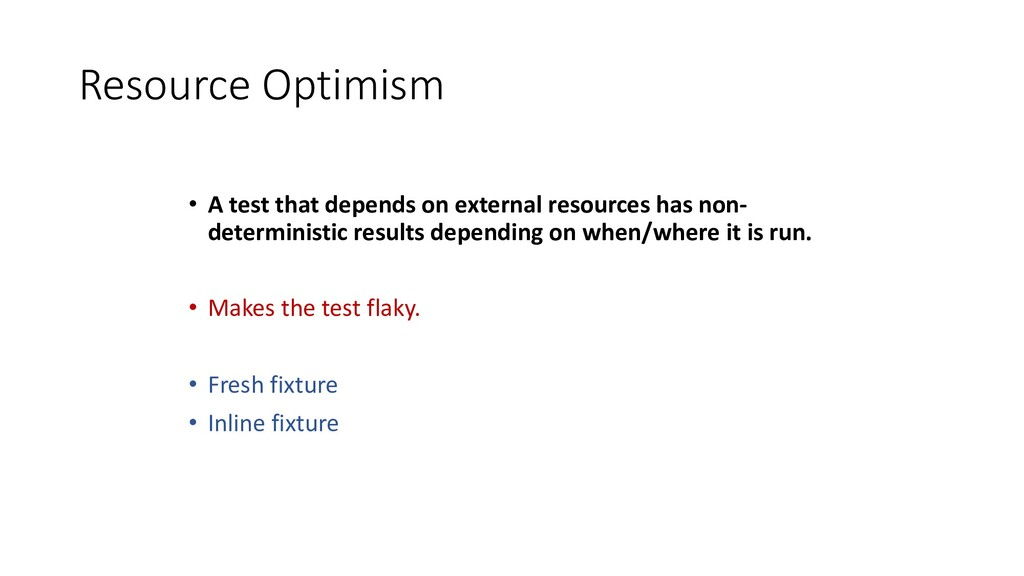 Resource Optimism • A test that depends on exte...