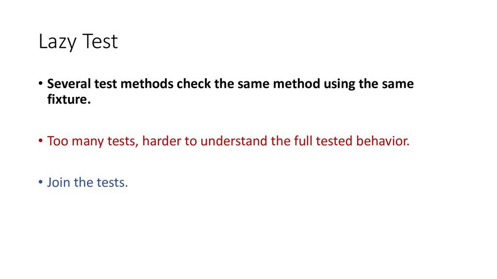 Lazy Test • Several test methods check the same...