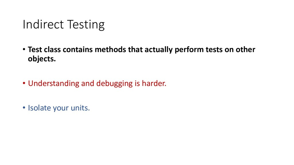 Indirect Testing • Test class contains methods ...
