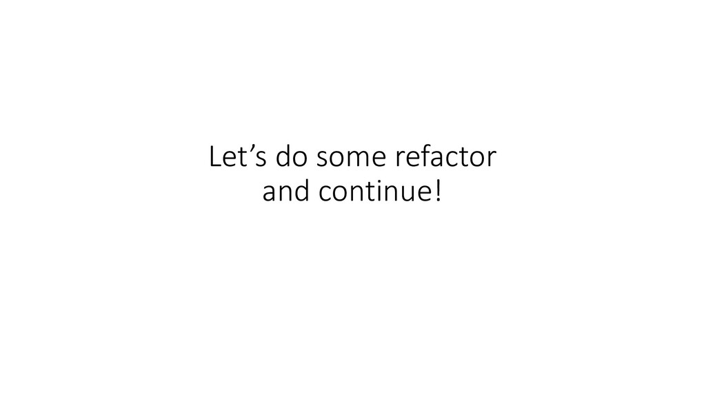 Let's do some refactor and continue!