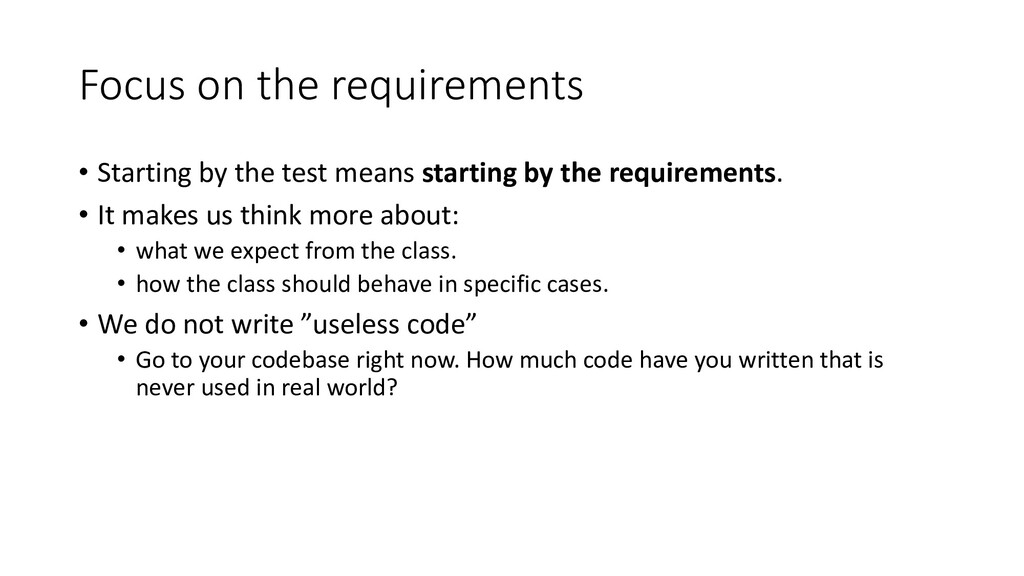 Focus on the requirements • Starting by the tes...