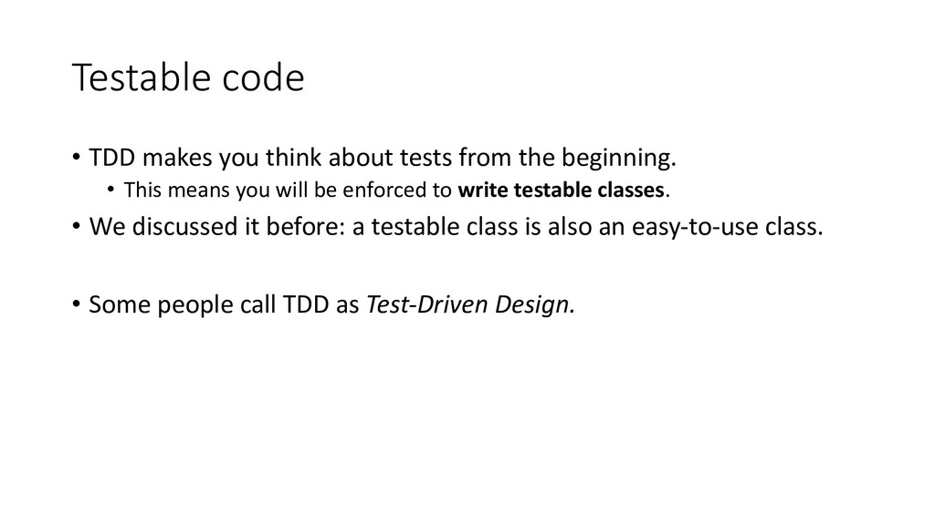 Testable code • TDD makes you think about tests...