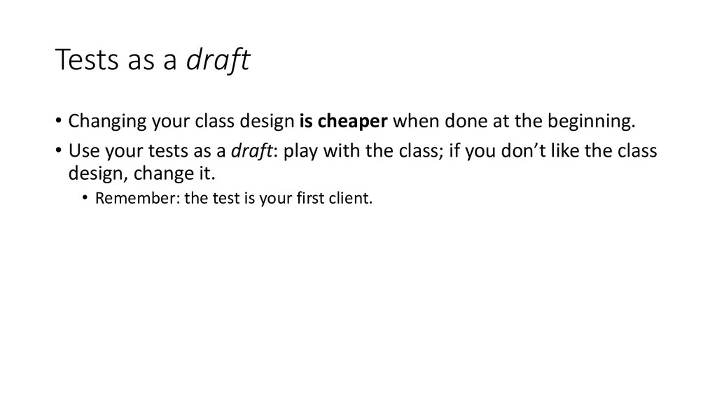 Tests as a draft • Changing your class design i...