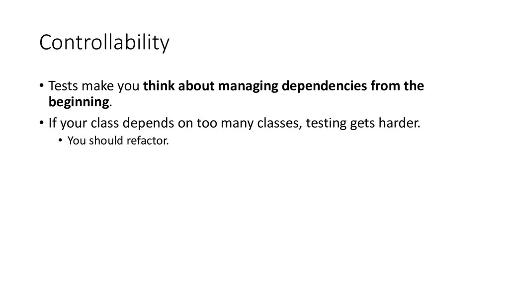 Controllability • Tests make you think about ma...