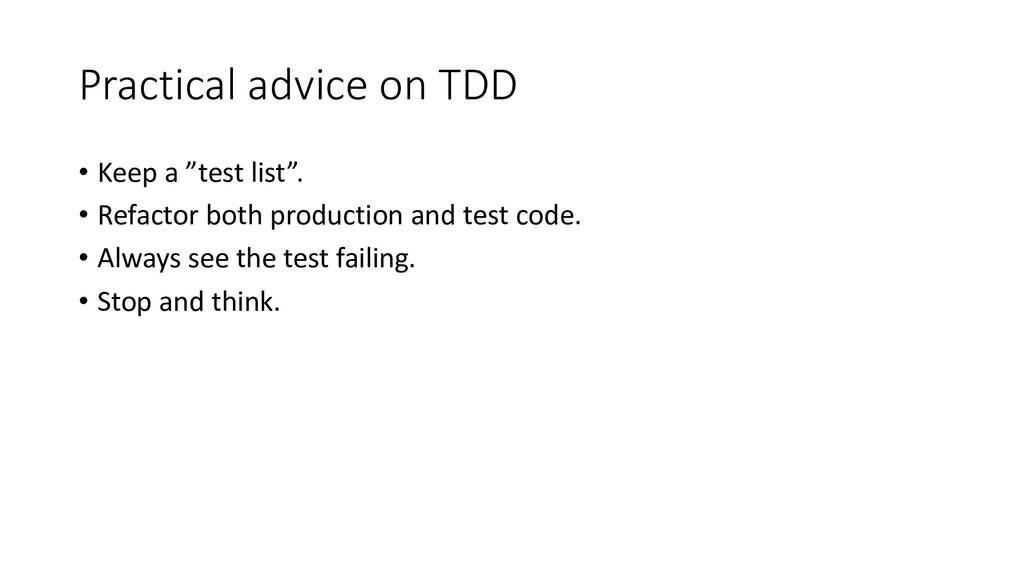 """Practical advice on TDD • Keep a """"test list"""". •..."""