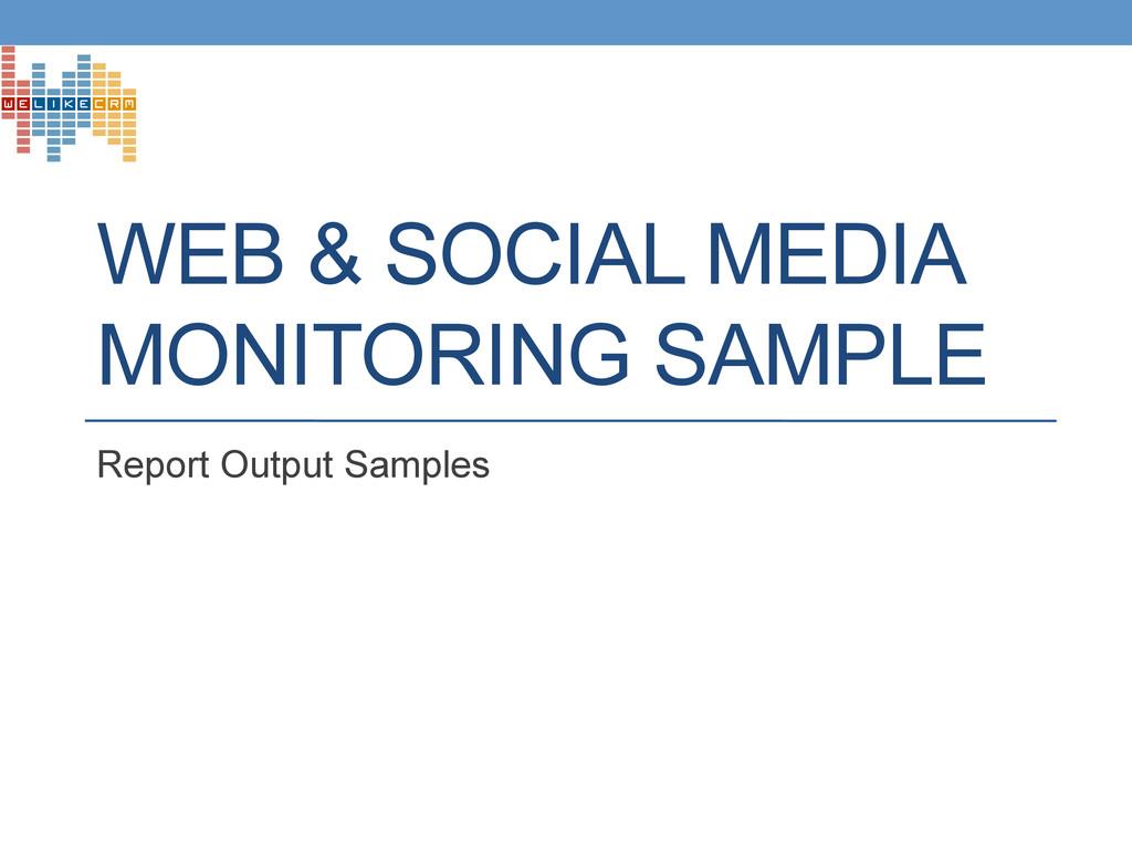 WEB & SOCIAL MEDIA MONITORING SAMPLE Report Out...