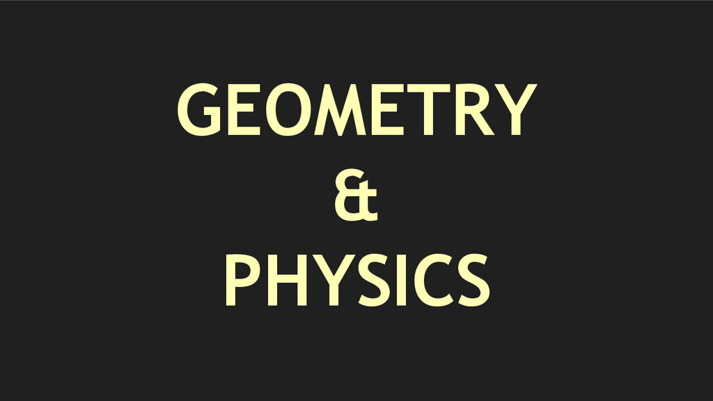 GEOMETRY & PHYSICS