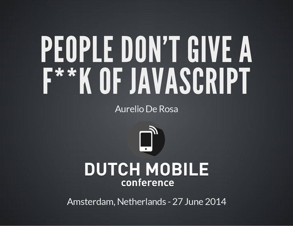PEOPLE DON'T GIVE A F**K OF JAVASCRIPT Aurelio ...