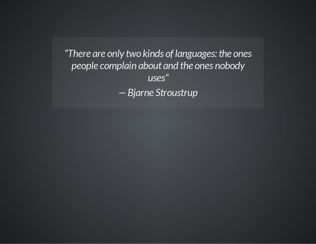 """""""There are only two kinds of languages: the one..."""