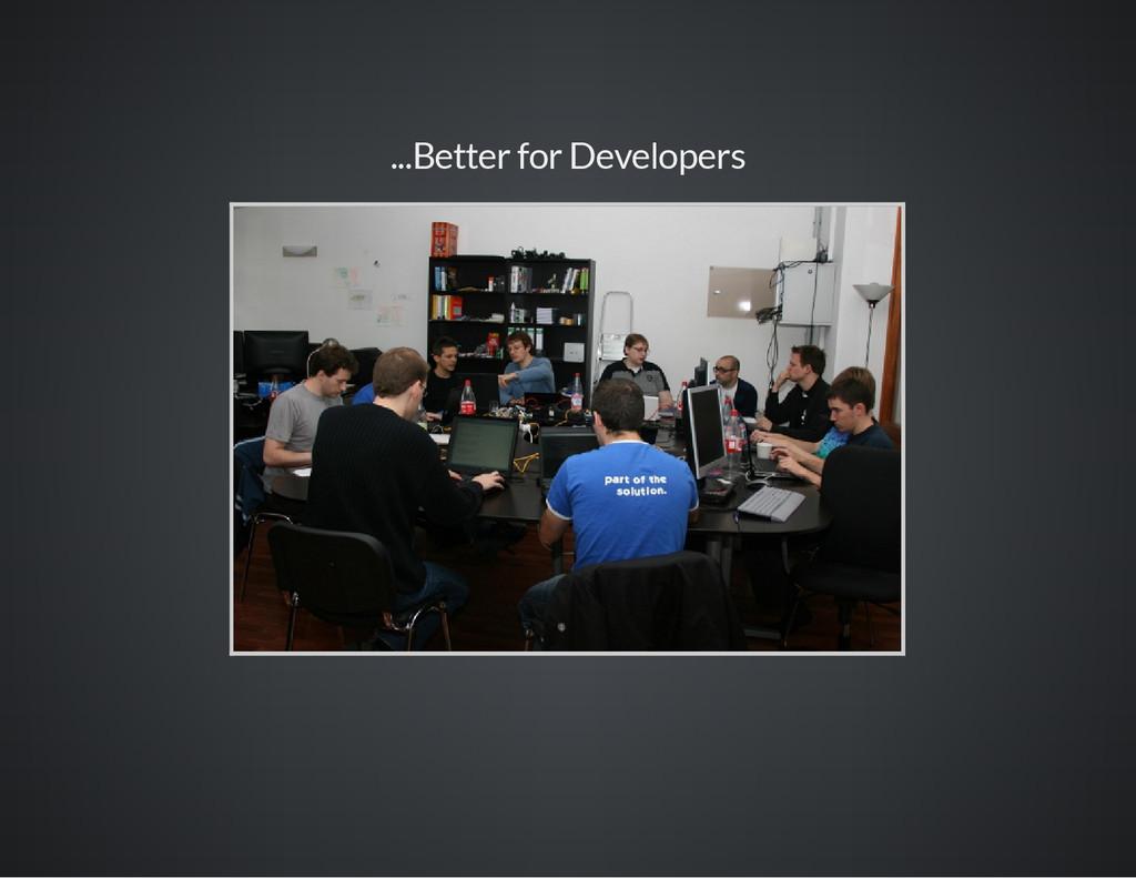 ...Better for Developers