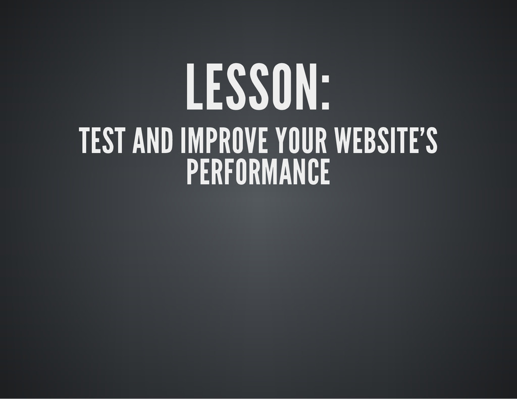 LESSON: TEST AND IMPROVE YOUR WEBSITE'S PERFORM...