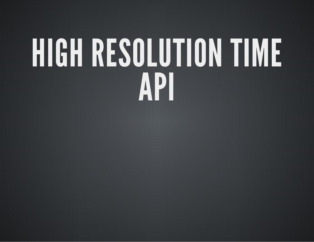 HIGH RESOLUTION TIME API