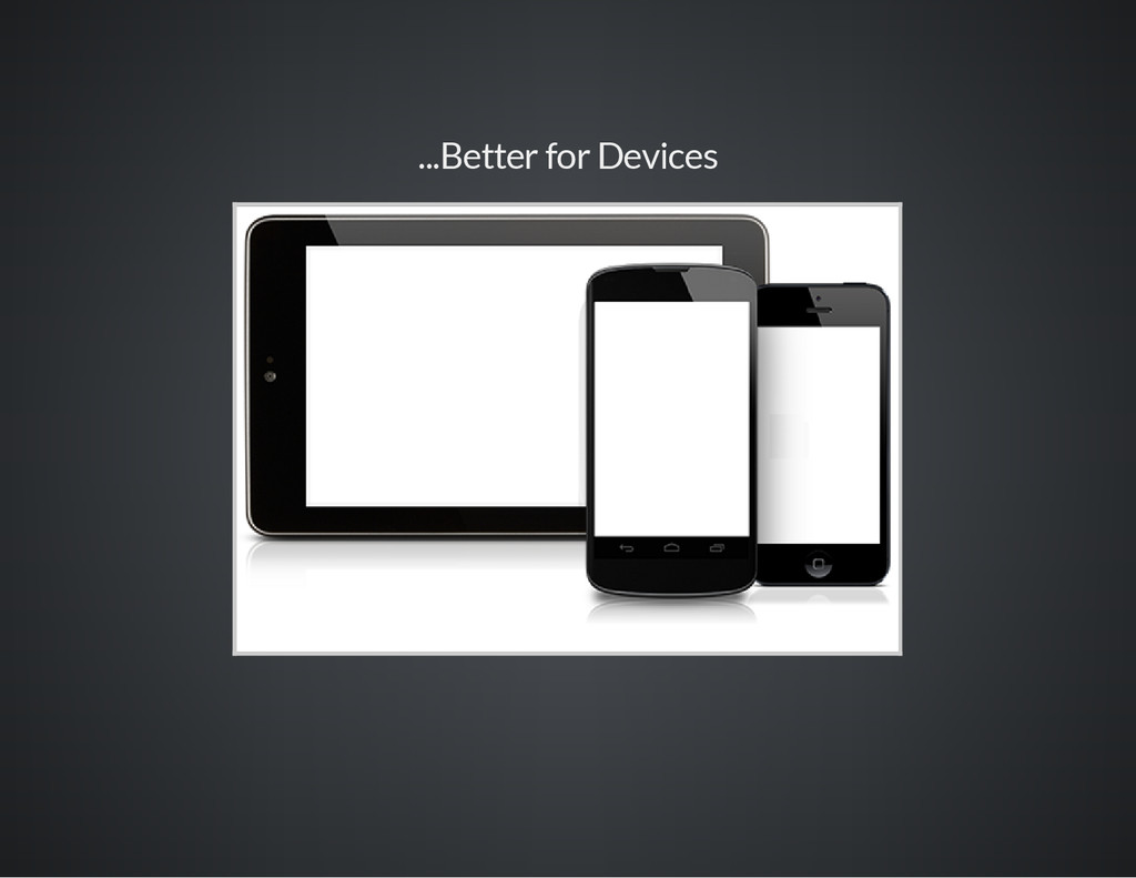 ...Better for Devices