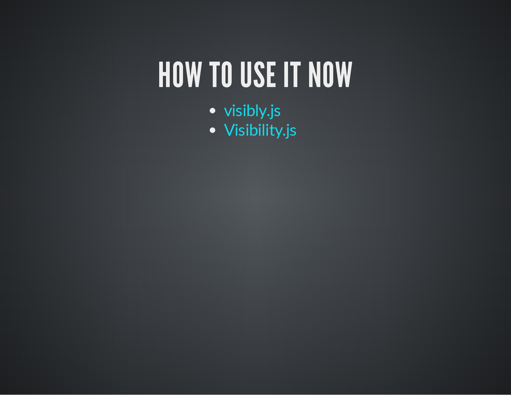 HOW TO USE IT NOW visibly.js Visibility.js