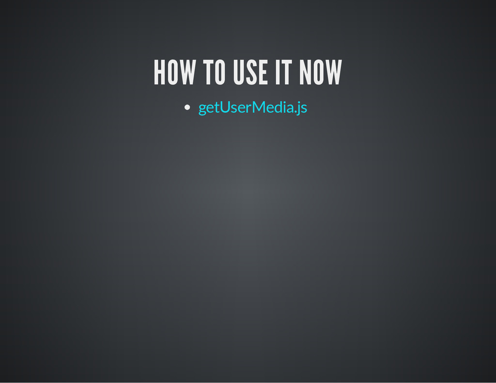 HOW TO USE IT NOW getUserMedia.js