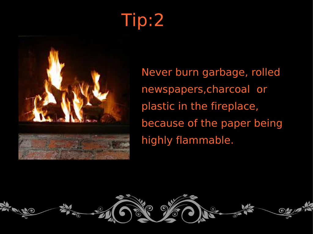 Never burn garbage, rolled newspapers,charcoal ...