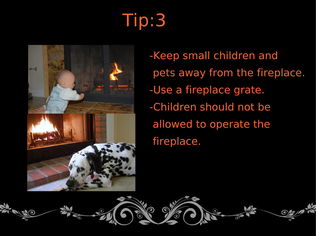 -Keep small children and pets away from the fir...