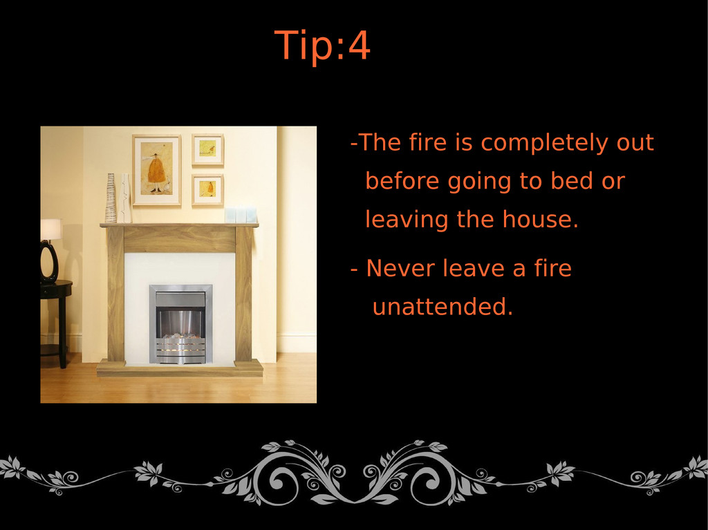 -The fire is completely out before going to bed...