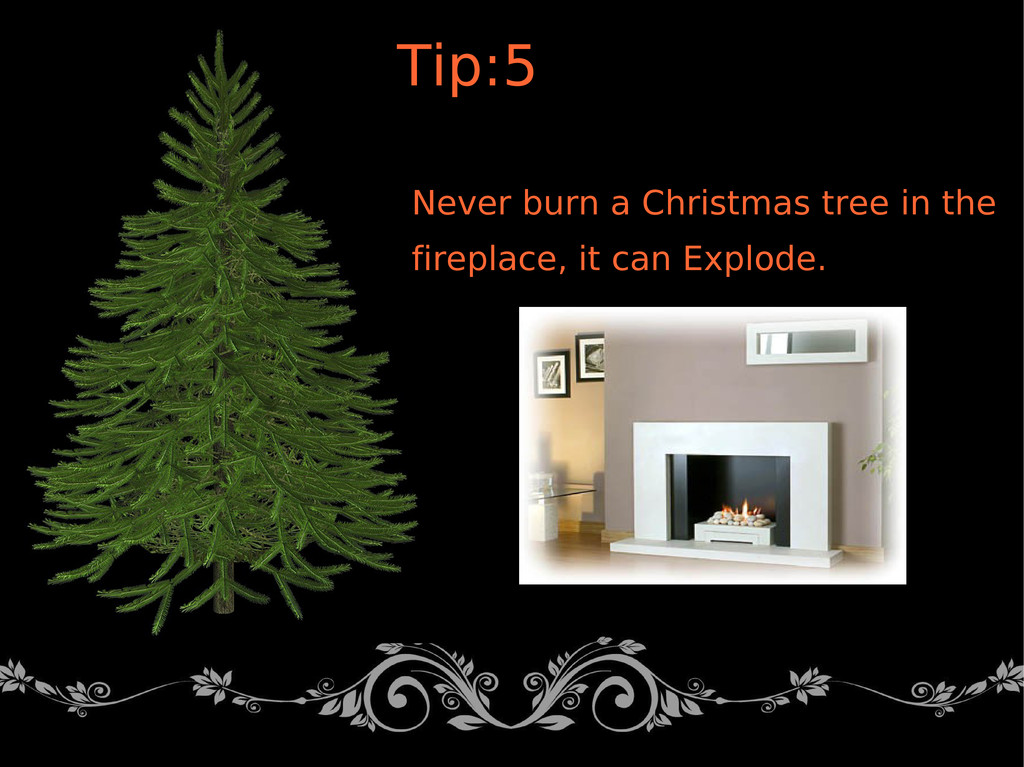 Tip:5 Never burn a Christmas tree in the firepl...