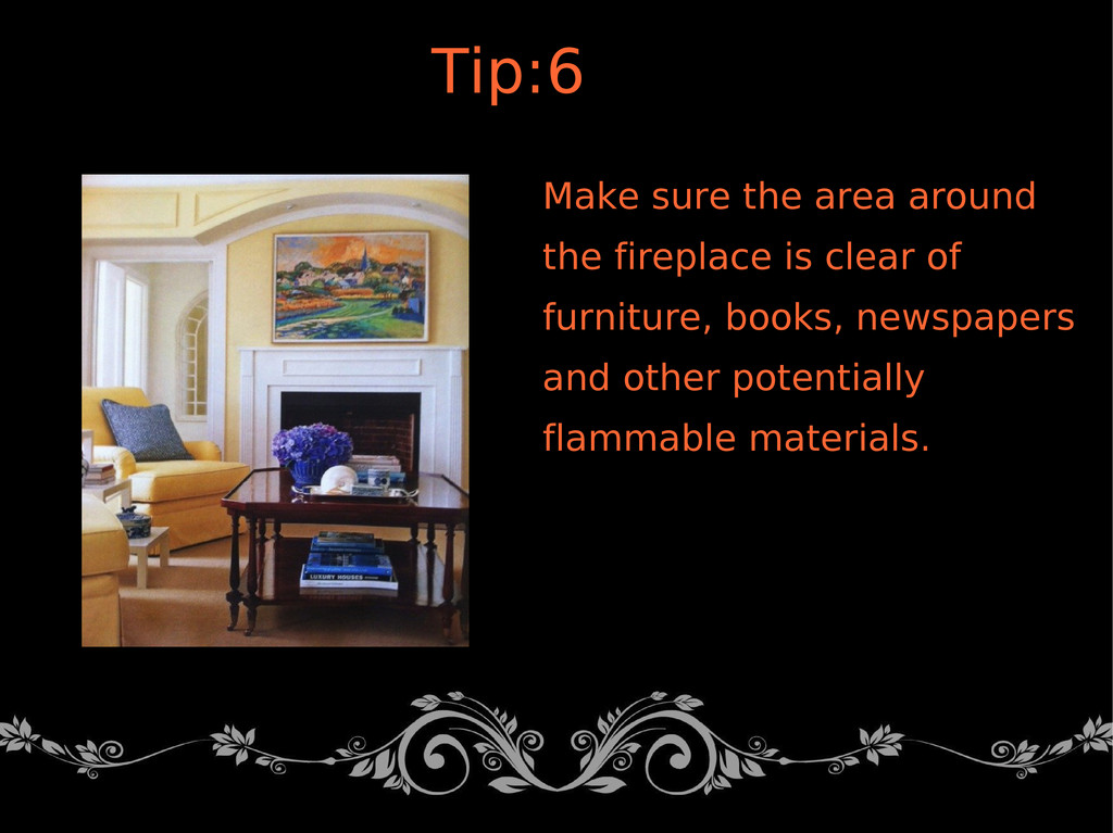 Make sure the area around the fireplace is clea...