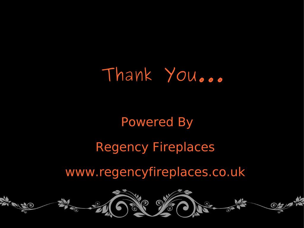 Thank You... Powered By Regency Fireplaces www....