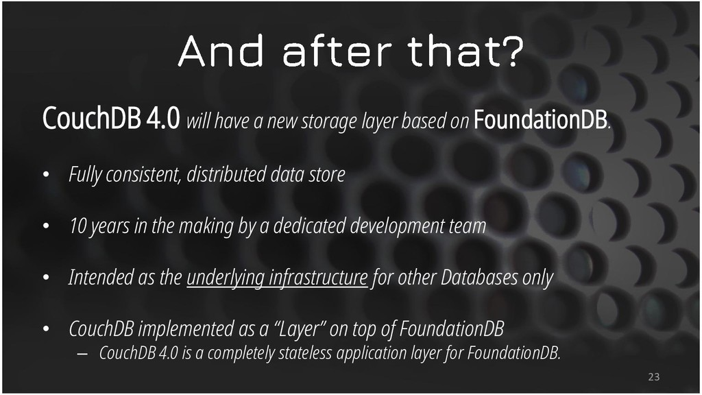 CouchDB 4.0 will have a new storage layer based...