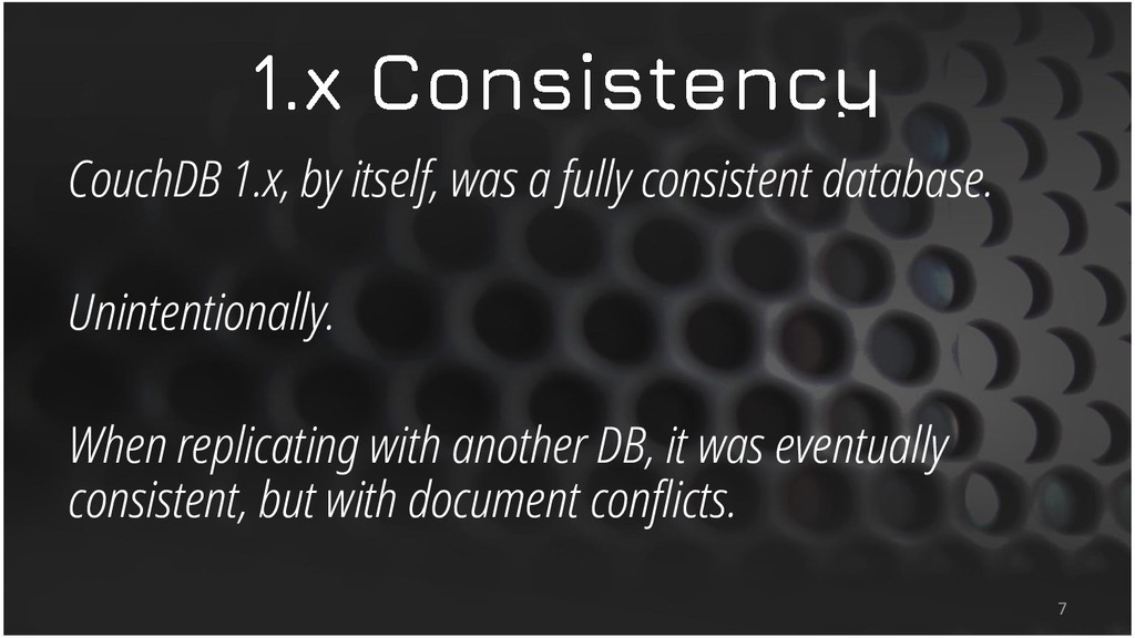 CouchDB 1.x, by itself, was a fully consistent ...