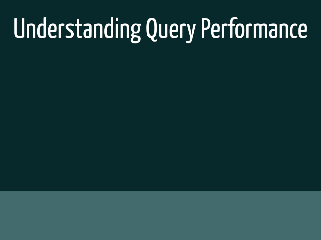 Understanding Query Performance