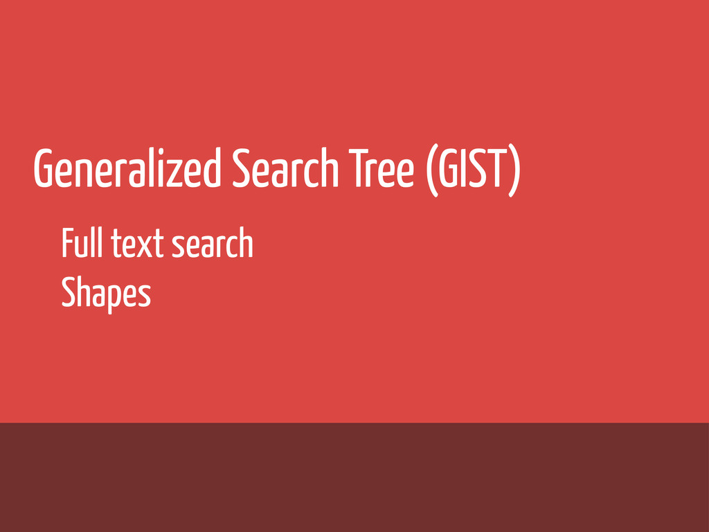 Generalized Search Tree (GIST) Full text search...