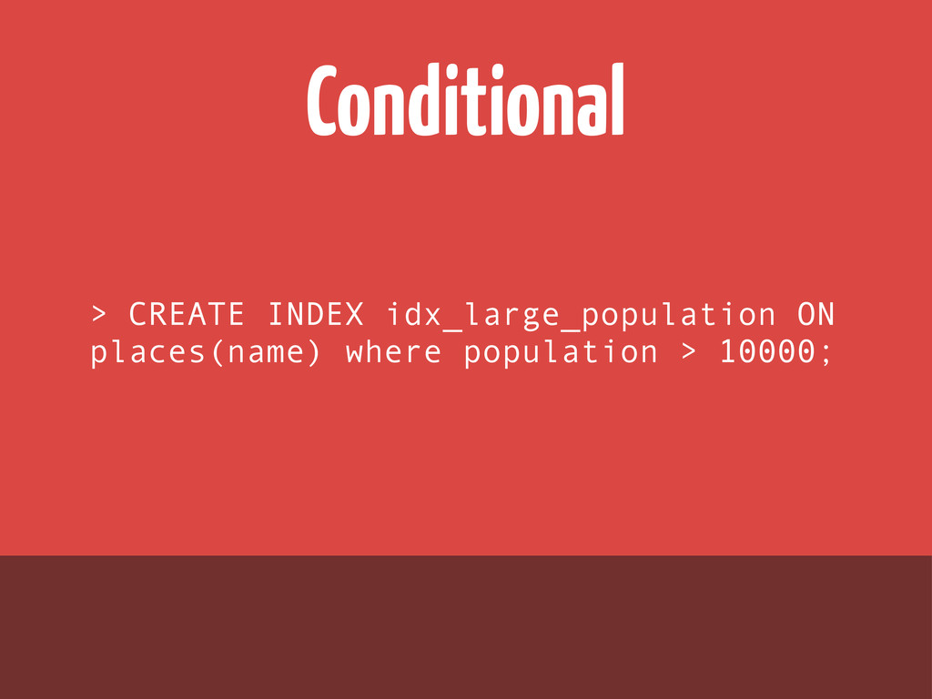 Conditional > CREATE INDEX idx_large_population...