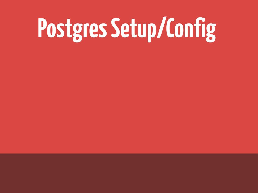 Postgres Setup/Config