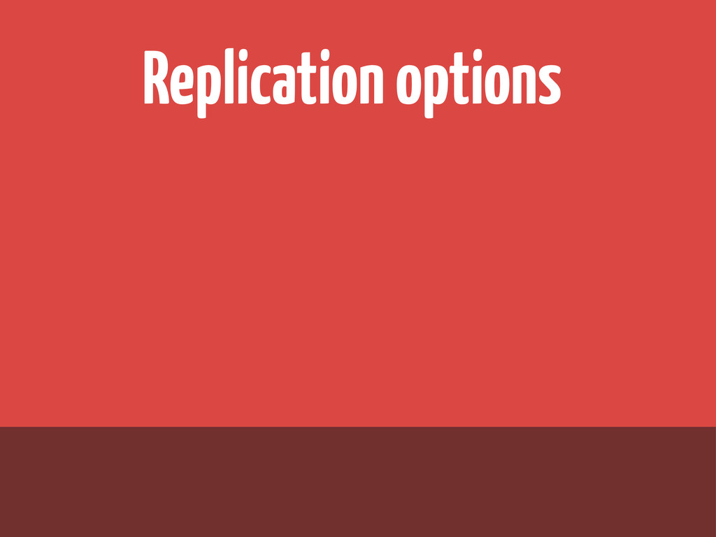 Replication options