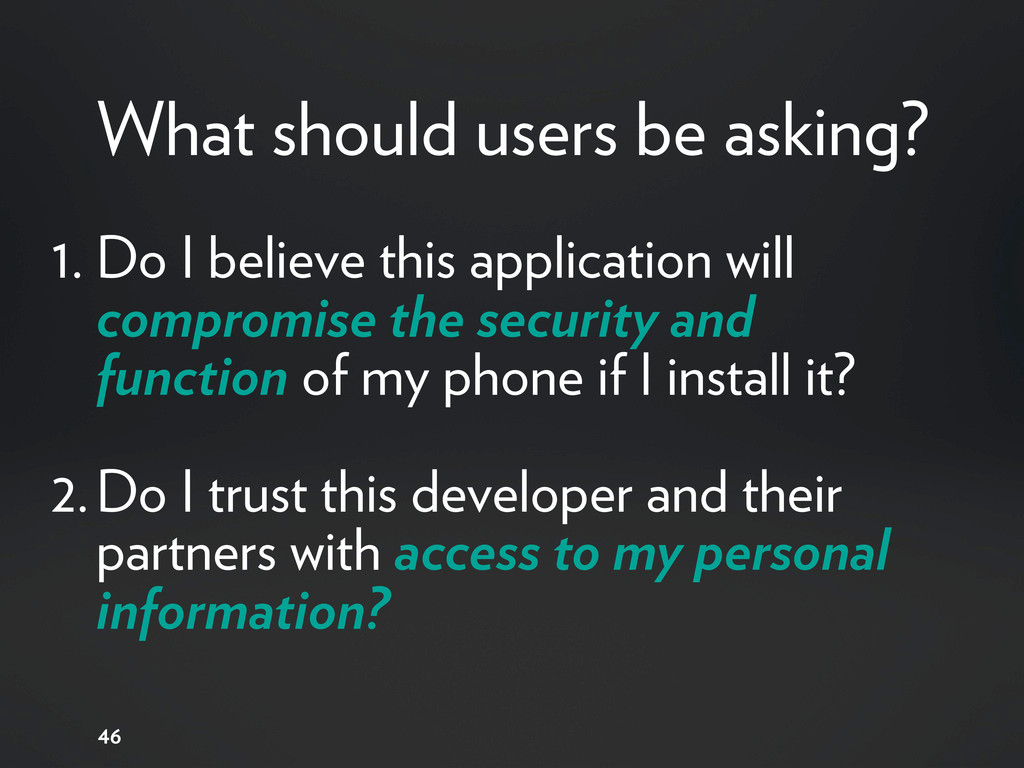 46 What should users be asking? 1. Do I believe...