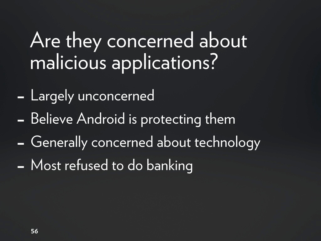 56 - Largely unconcerned - Believe Android is p...