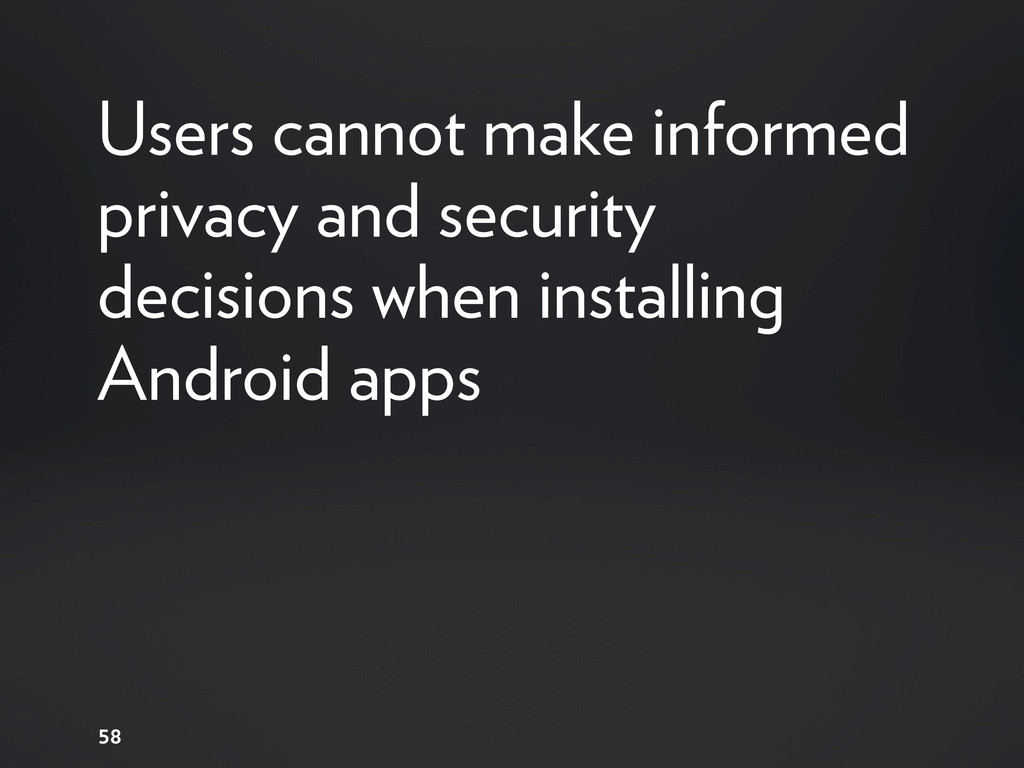 Users cannot make informed privacy and security...